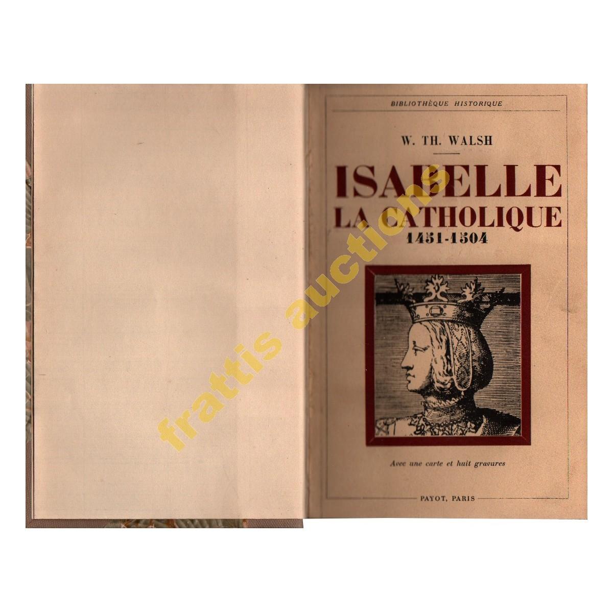 Isabelle la Catholique 1451-1504,Walsh, 1932.